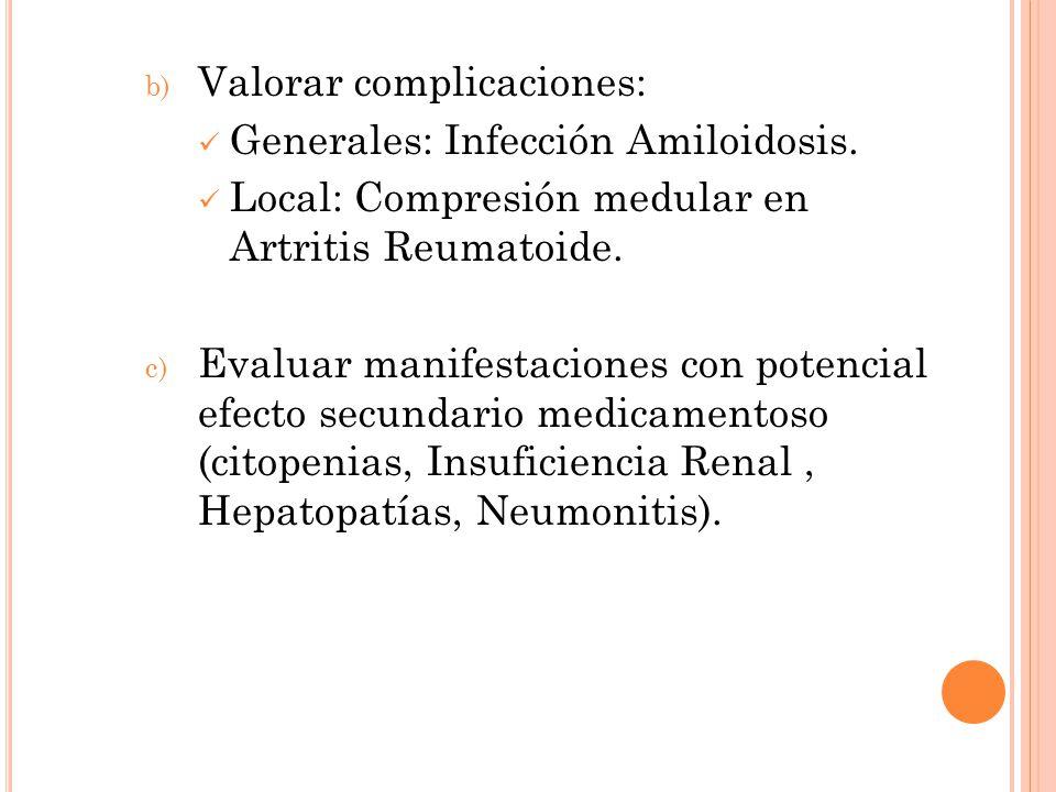 b) Valorar complicaciones: Generales: Infección Amiloidosis. Local: Compresión medular en Artritis Reumatoide. c) Evaluar manifestaciones con potencia