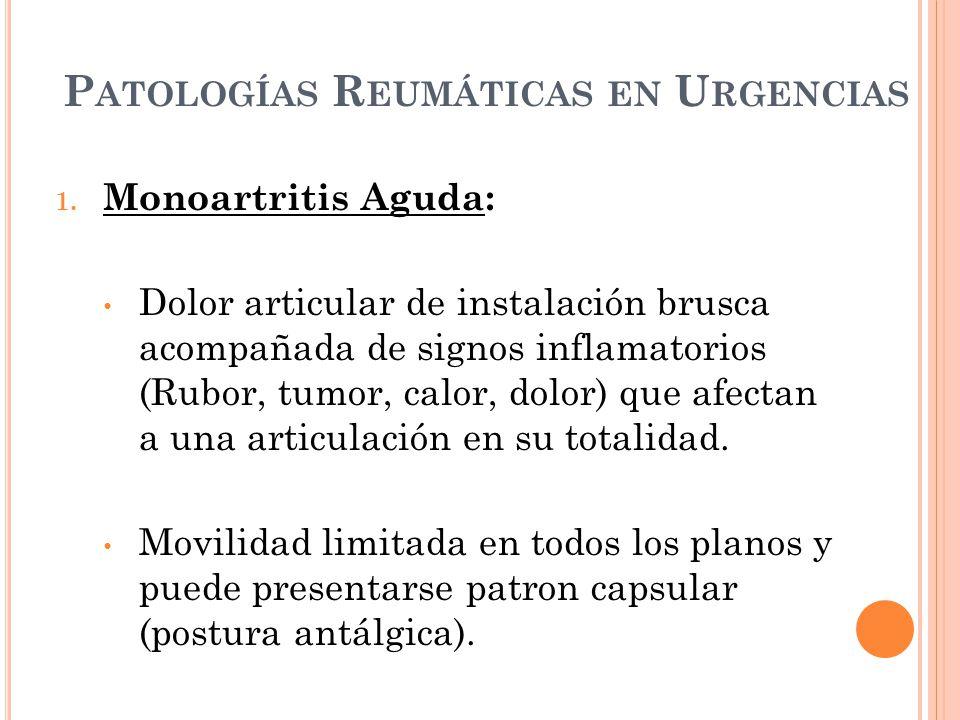 P ATOLOGÍAS R EUMÁTICAS EN U RGENCIAS 1. Monoartritis Aguda: Dolor articular de instalación brusca acompañada de signos inflamatorios (Rubor, tumor, c