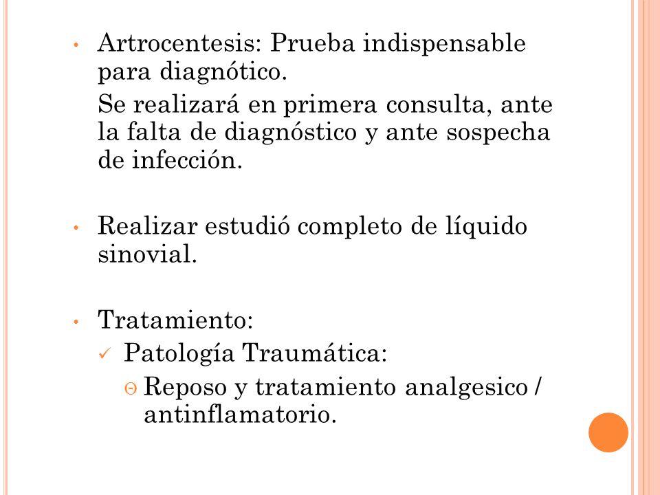 Artrocentesis: Prueba indispensable para diagnótico. Se realizará en primera consulta, ante la falta de diagnóstico y ante sospecha de infección. Real