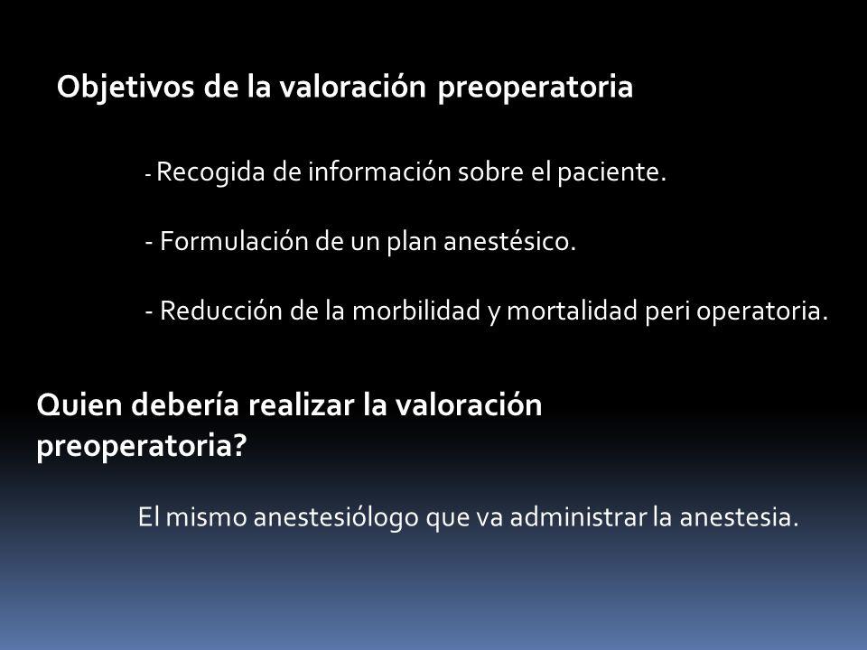 - Recogida de información sobre el paciente. - Formulación de un plan anestésico. - Reducción de la morbilidad y mortalidad peri operatoria. Objetivos