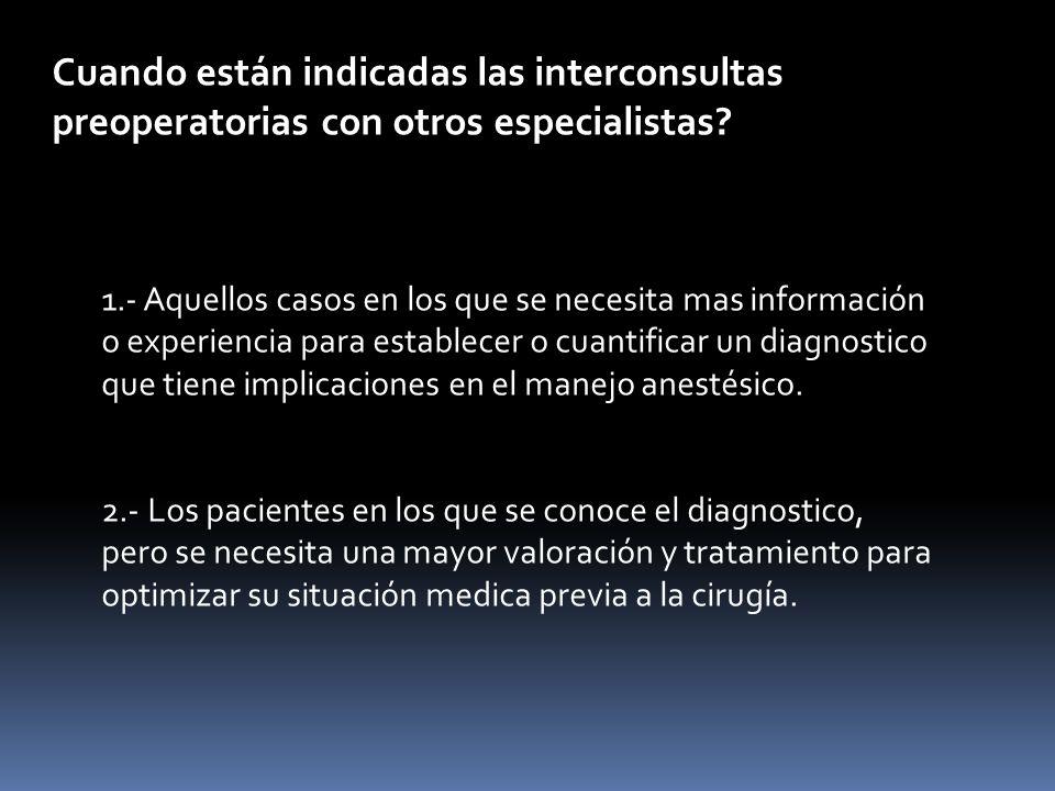 Cuando están indicadas las interconsultas preoperatorias con otros especialistas? 1.- Aquellos casos en los que se necesita mas información o experien