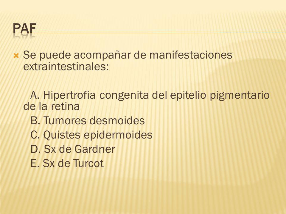 Se puede acompañar de manifestaciones extraintestinales: A. Hipertrofia congenita del epitelio pigmentario de la retina B. Tumores desmoides C. Quiste