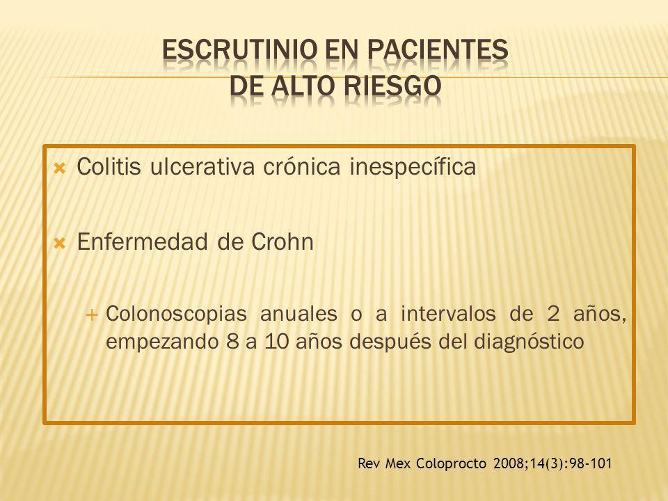 Colitis ulcerativa crónica inespecífica Enfermedad de Crohn Colonoscopias anuales o a intervalos de 2 años, empezando 8 a 10 años después del diagnóst