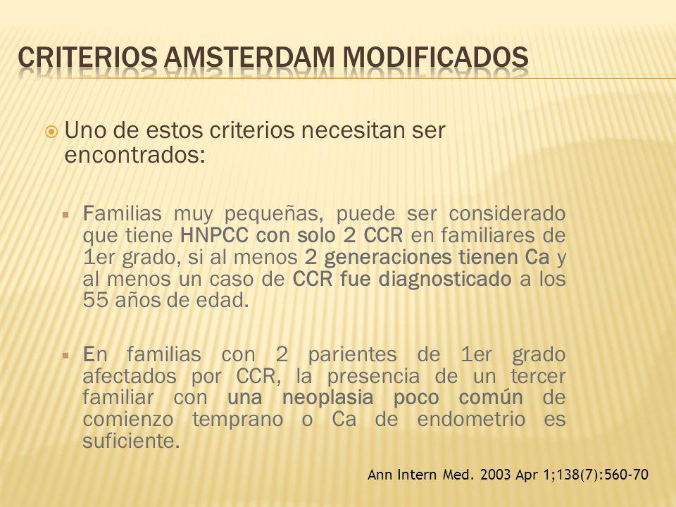 Uno de estos criterios necesitan ser encontrados: Familias muy pequeñas, puede ser considerado que tiene HNPCC con solo 2 CCR en familiares de 1er gra