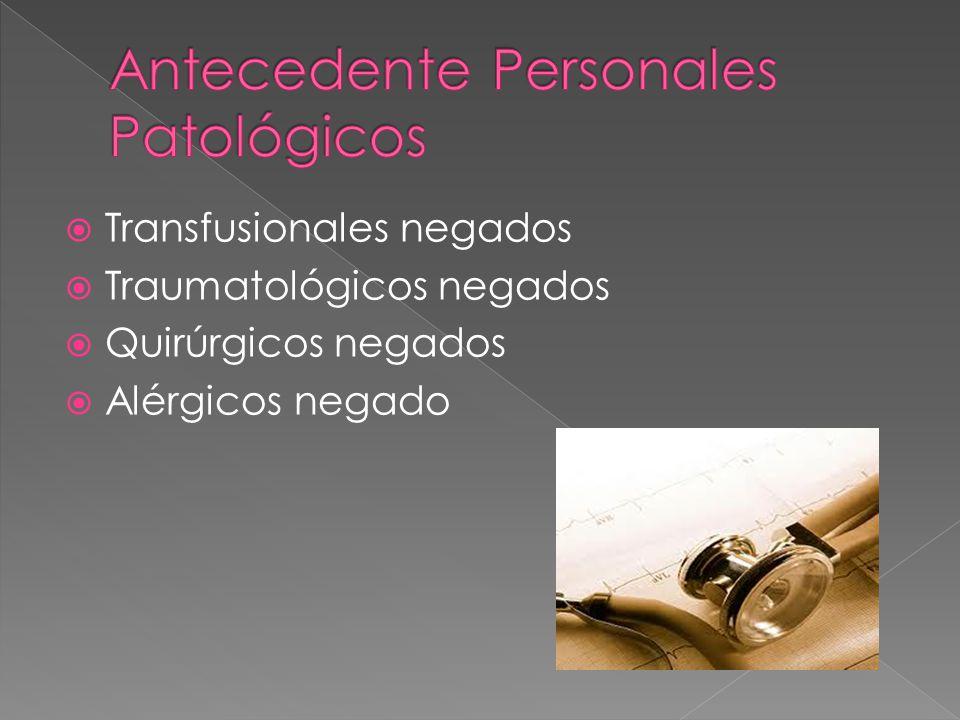 Transfusionales negados Traumatológicos negados Quirúrgicos negados Alérgicos negado