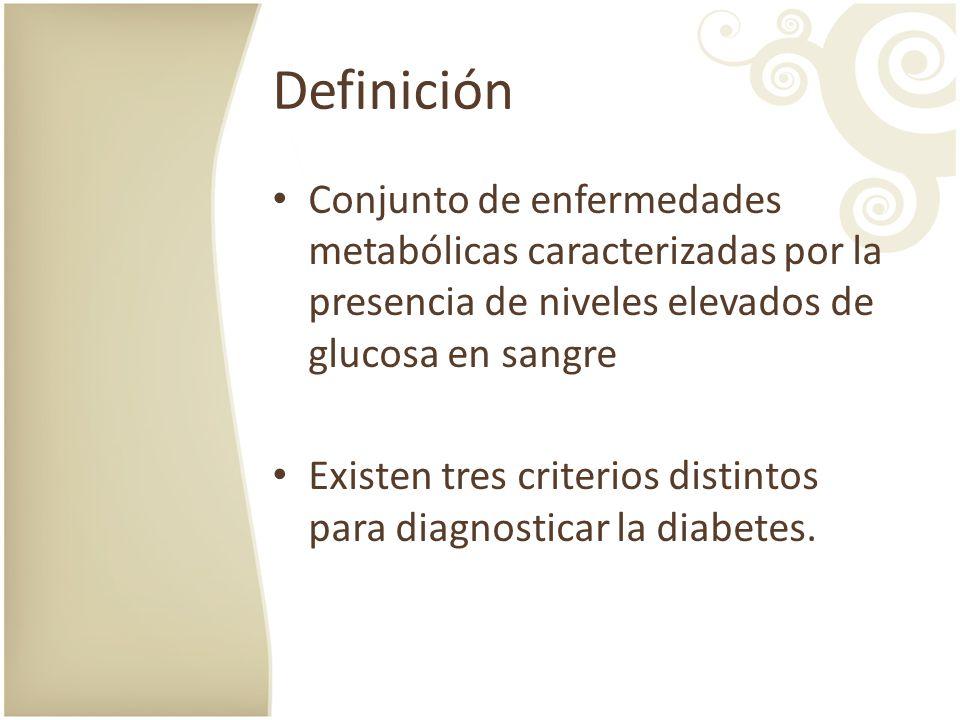 Definición Conjunto de enfermedades metabólicas caracterizadas por la presencia de niveles elevados de glucosa en sangre Existen tres criterios distin