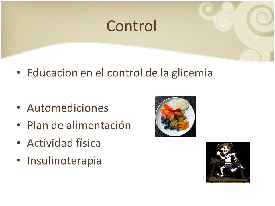 Control Educacion en el control de la glicemia Automediciones Plan de alimentación Actividad física Insulinoterapia