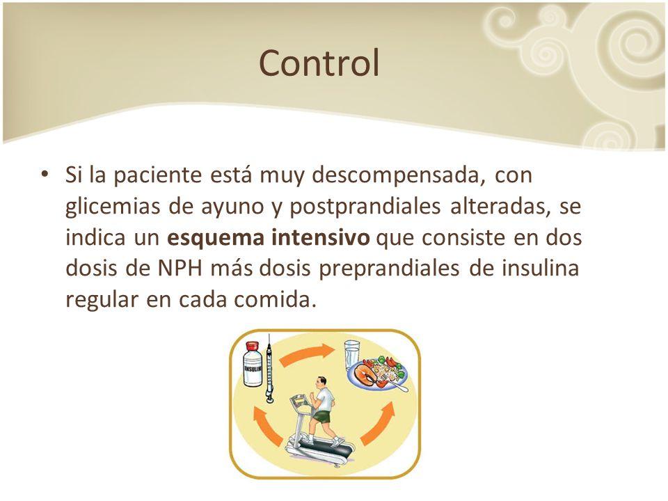 Control Si la paciente está muy descompensada, con glicemias de ayuno y postprandiales alteradas, se indica un esquema intensivo que consiste en dos d