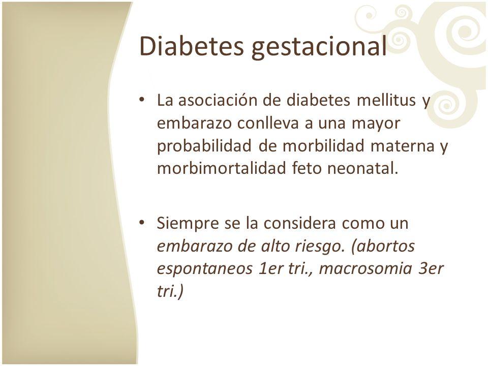 Diabetes gestacional La asociación de diabetes mellitus y embarazo conlleva a una mayor probabilidad de morbilidad materna y morbimortalidad feto neon