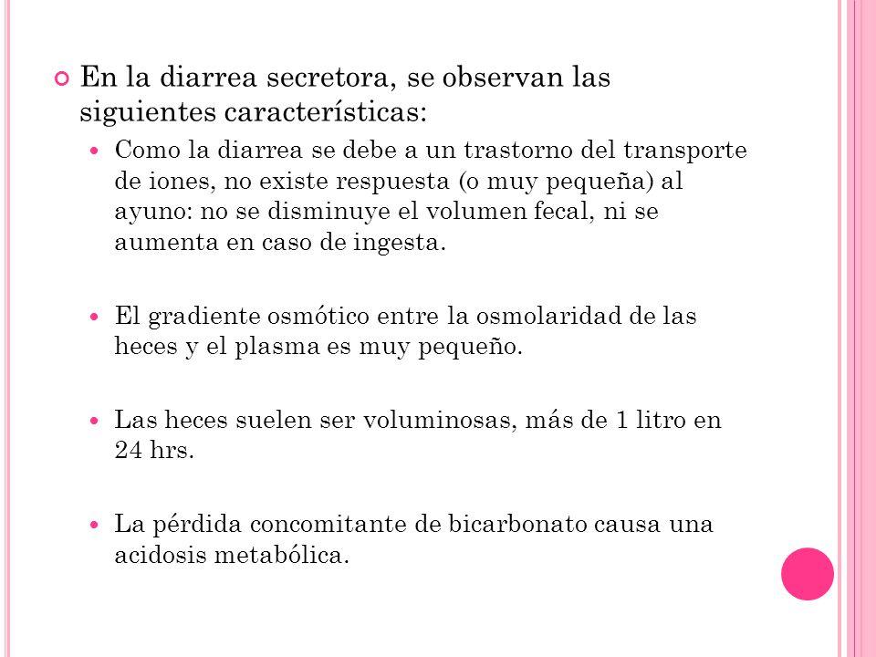 En la diarrea secretora, se observan las siguientes características: Como la diarrea se debe a un trastorno del transporte de iones, no existe respues