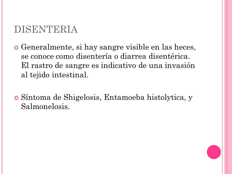 DISENTERIA Generalmente, si hay sangre visible en las heces, se conoce como disentería o diarrea disentérica. El rastro de sangre es indicativo de una