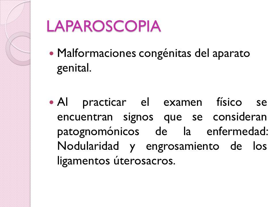LAPAROSCOPIA Malformaciones congénitas del aparato genital. Al practicar el examen físico se encuentran signos que se consideran patognomónicos de la