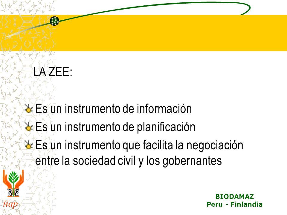 iiap BIODAMAZ Peru - Finlandia LA ZEE: Es un instrumento de información Es un instrumento de planificación Es un instrumento que facilita la negociación entre la sociedad civil y los gobernantes