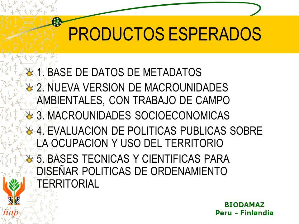 iiap BIODAMAZ Peru - Finlandia PRODUCTOS ESPERADOS 1. BASE DE DATOS DE METADATOS 2. NUEVA VERSION DE MACROUNIDADES AMBIENTALES, CON TRABAJO DE CAMPO 3
