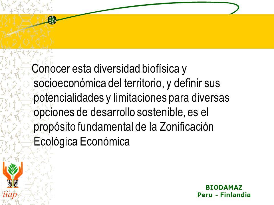 iiap BIODAMAZ Peru - Finlandia Conocer esta diversidad biofísica y socioeconómica del territorio, y definir sus potencialidades y limitaciones para diversas opciones de desarrollo sostenible, es el propósito fundamental de la Zonificación Ecológica Económica