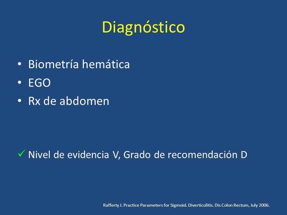 Diagnóstico Biometría hemática EGO Rx de abdomen Nivel de evidencia V, Grado de recomendación D Rafferty J. Practice Parameters for Sigmoid. Diverticu