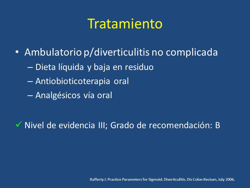 Tratamiento Ambulatorio p/diverticulitis no complicada – Dieta líquida y baja en residuo – Antiobioticoterapia oral – Analgésicos vía oral Nivel de ev