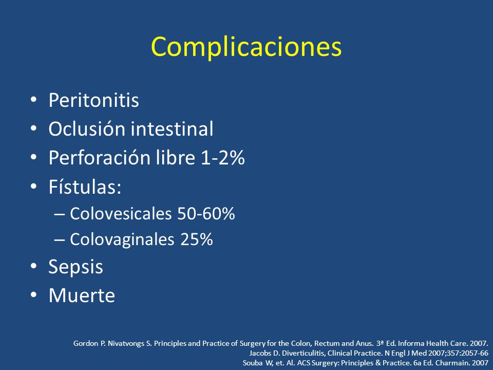 Complicaciones Peritonitis Oclusión intestinal Perforación libre 1-2% Fístulas: – Colovesicales 50-60% – Colovaginales 25% Sepsis Muerte Gordon P. Niv