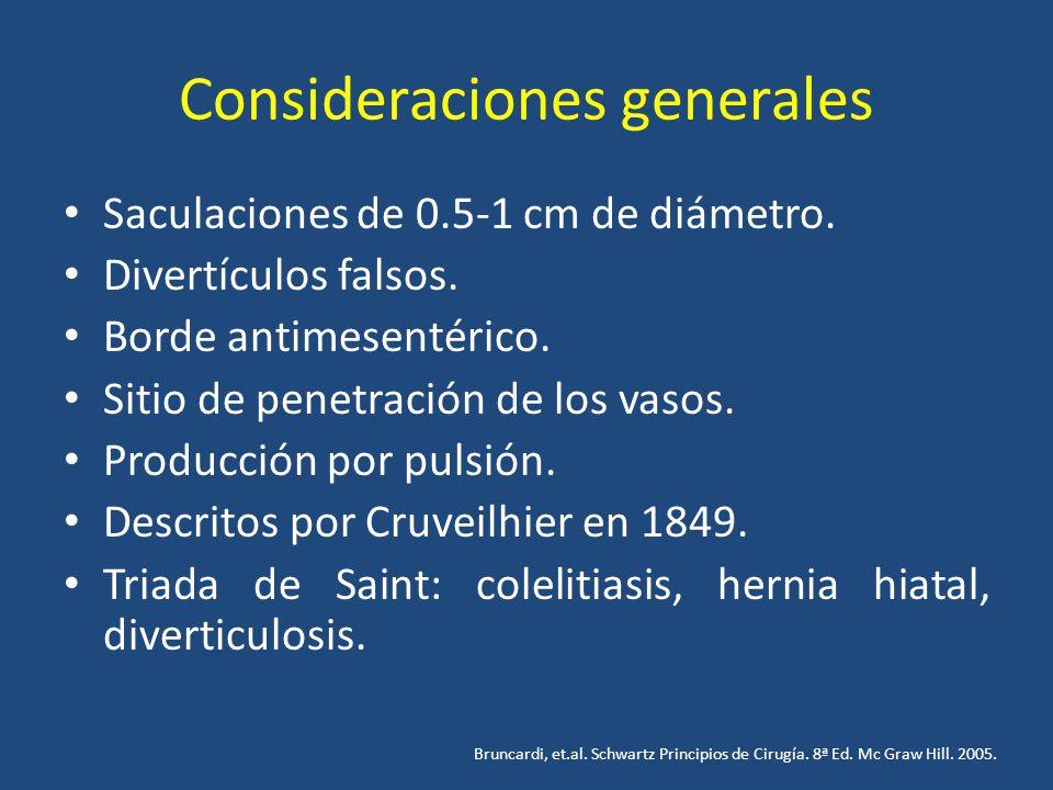 Consideraciones generales Saculaciones de 0.5-1 cm de diámetro. Divertículos falsos. Borde antimesentérico. Sitio de penetración de los vasos. Producc