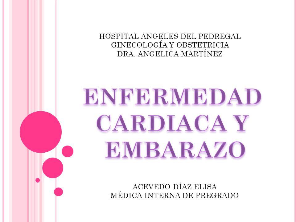 ACEVEDO DÍAZ ELISA MÉDICA INTERNA DE PREGRADO HOSPITAL ANGELES DEL PEDREGAL GINECOLOGÍA Y OBSTETRICIA DRA. ANGELICA MARTÍNEZ