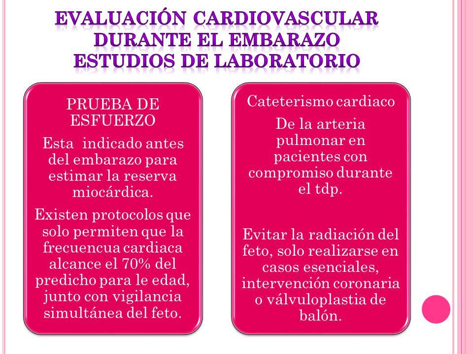 PRUEBA DE ESFUERZO Esta indicado antes del embarazo para estimar la reserva miocárdica. Existen protocolos que solo permiten que la frecuencua cardiac