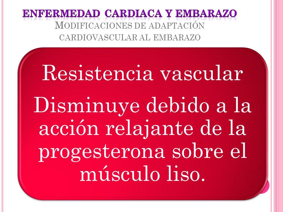 Resistencia vascular Disminuye debido a la acción relajante de la progesterona sobre el músculo liso.