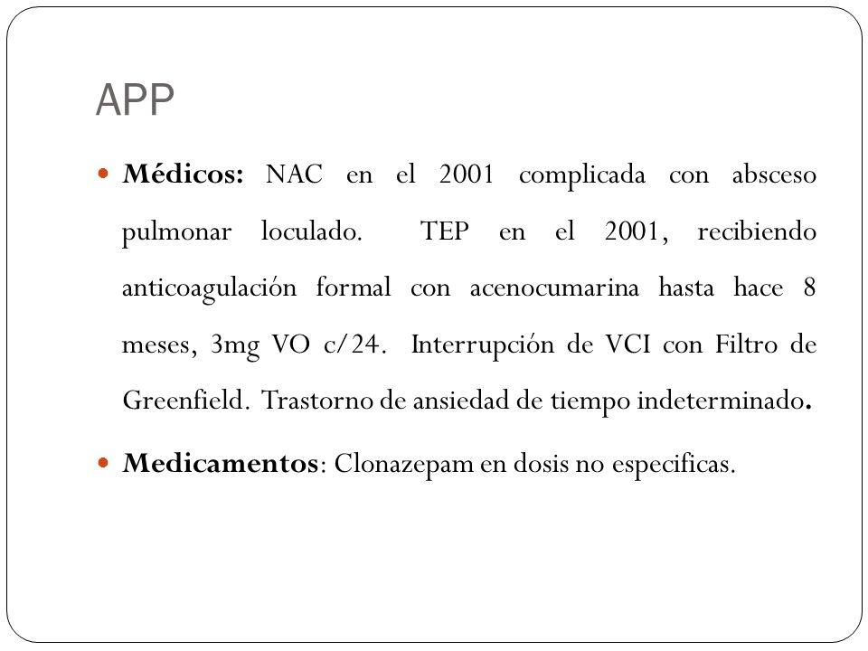APP Médicos: NAC en el 2001 complicada con absceso pulmonar loculado. TEP en el 2001, recibiendo anticoagulación formal con acenocumarina hasta hace 8