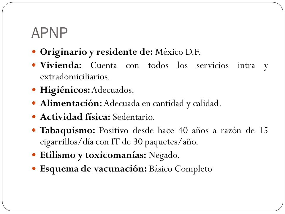 APNP Originario y residente de: México D.F. Vivienda: Cuenta con todos los servicios intra y extradomiciliarios. Higiénicos: Adecuados. Alimentación: