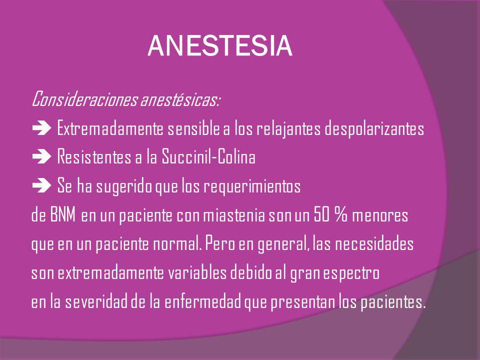 ANESTESIA Consideraciones anestésicas: Extremadamente sensible a los relajantes despolarizantes Resistentes a la Succinil-Colina Se ha sugerido que lo
