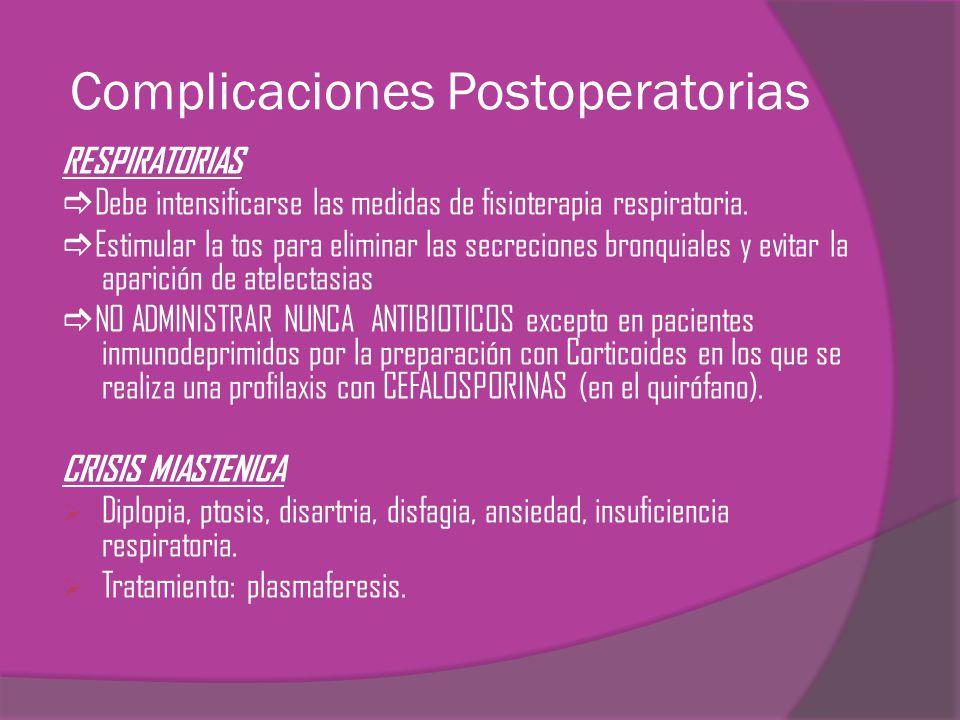 Complicaciones Postoperatorias RESPIRATORIAS Debe intensificarse las medidas de fisioterapia respiratoria. Estimular la tos para eliminar las secrecio