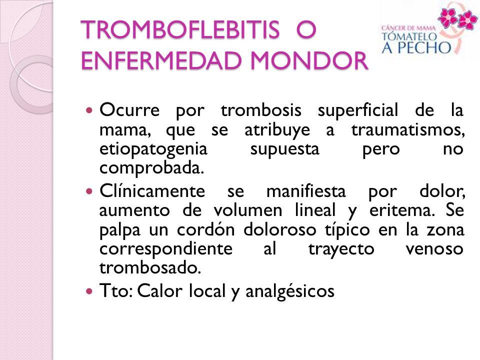TROMBOFLEBITIS O ENFERMEDAD MONDOR Ocurre por trombosis superficial de la mama, que se atribuye a traumatismos, etiopatogenia supuesta pero no comprob