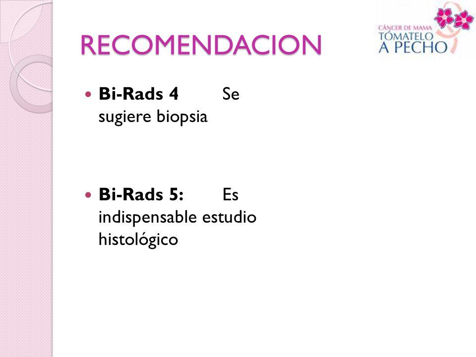 RECOMENDACION Bi-Rads 4 Se sugiere biopsia Bi-Rads 5: Es indispensable estudio histológico
