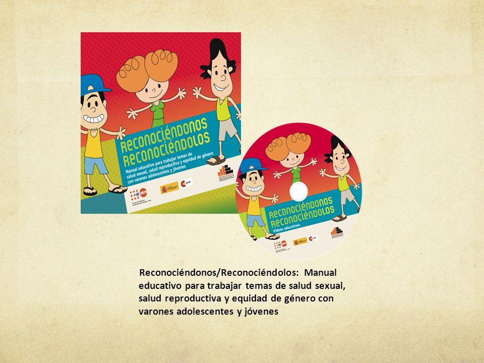 Reconociéndonos/Reconociéndolos: Manual educativo para trabajar temas de salud sexual, salud reproductiva y equidad de género con varones adolescentes