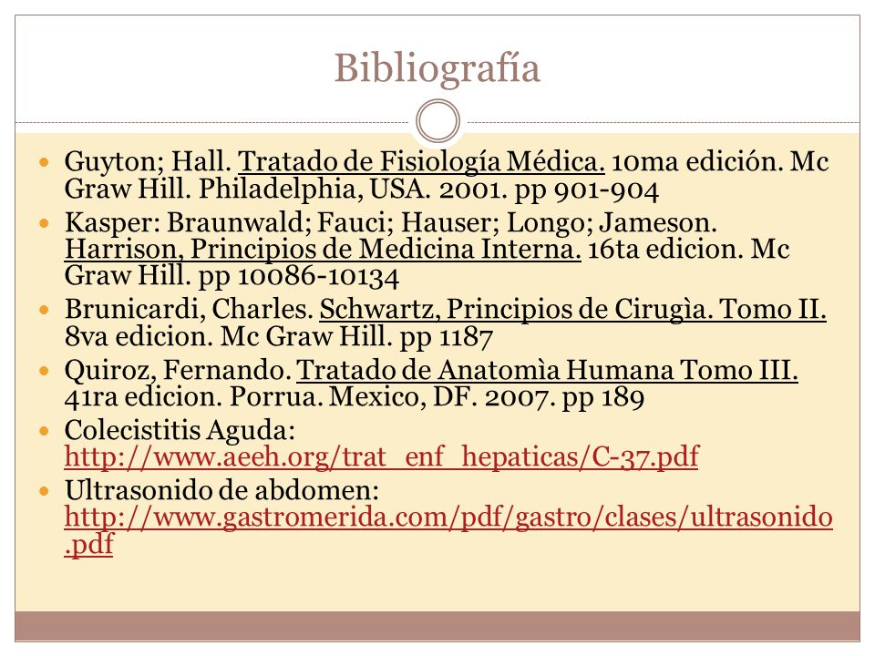 Bibliografía Guyton; Hall. Tratado de Fisiología Médica. 10ma edición. Mc Graw Hill. Philadelphia, USA. 2001. pp 901-904 Kasper: Braunwald; Fauci; Hau