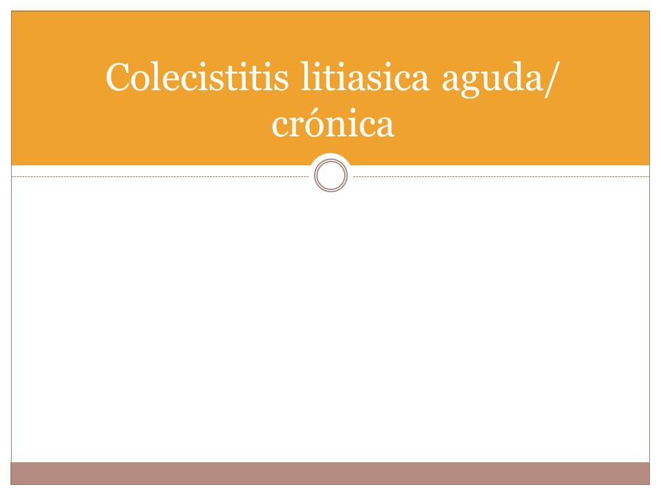 Colecistitis litiasica aguda/ crónica