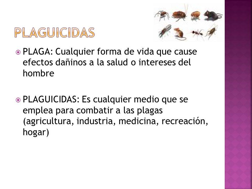 PLAGA: Cualquier forma de vida que cause efectos dañinos a la salud o intereses del hombre PLAGUICIDAS: Es cualquier medio que se emplea para combatir