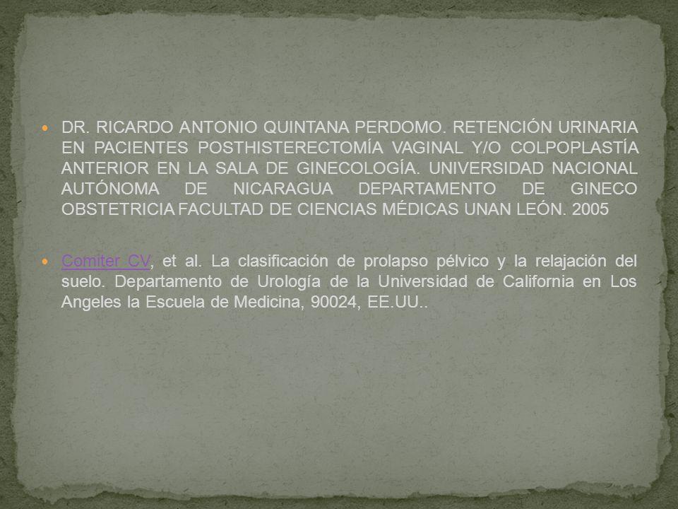 DR. RICARDO ANTONIO QUINTANA PERDOMO. RETENCIÓN URINARIA EN PACIENTES POSTHISTERECTOMÍA VAGINAL Y/O COLPOPLASTÍA ANTERIOR EN LA SALA DE GINECOLOGÍA. U