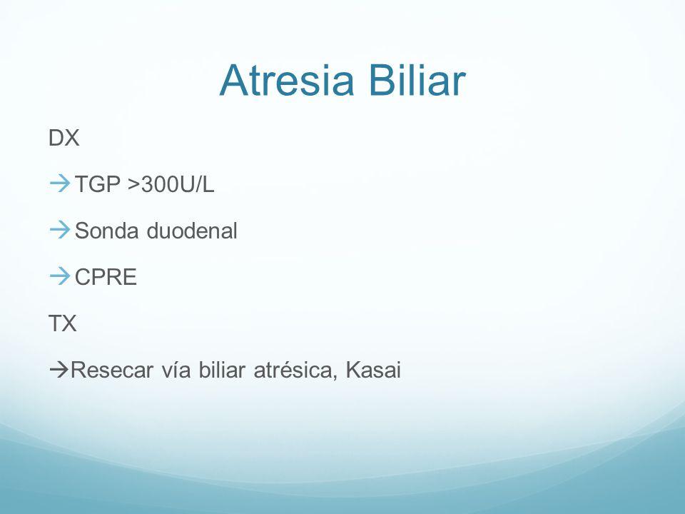 Atresia Biliar DX TGP >300U/L Sonda duodenal CPRE TX Resecar vía biliar atrésica, Kasai
