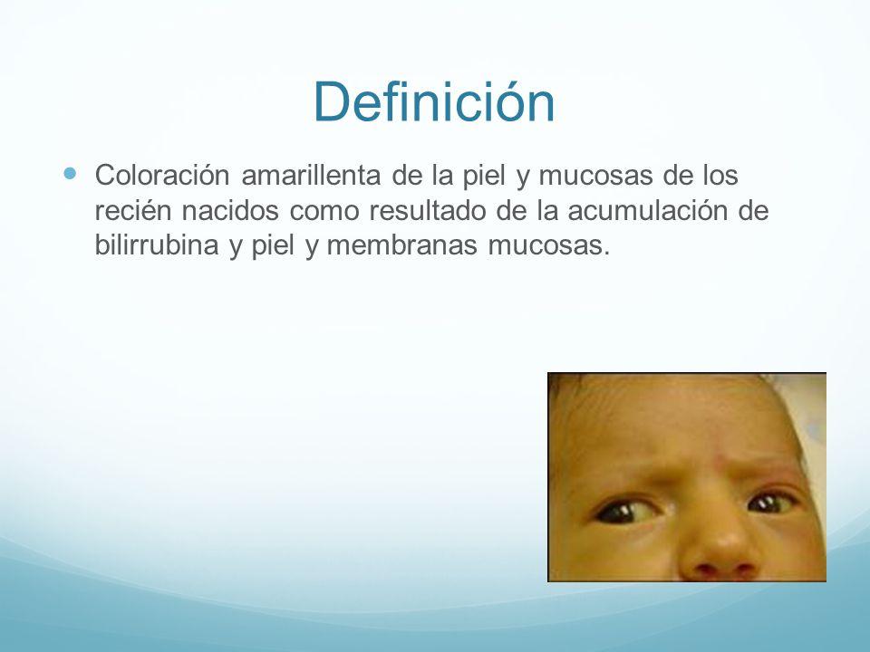 Definición Coloración amarillenta de la piel y mucosas de los recién nacidos como resultado de la acumulación de bilirrubina y piel y membranas mucosa