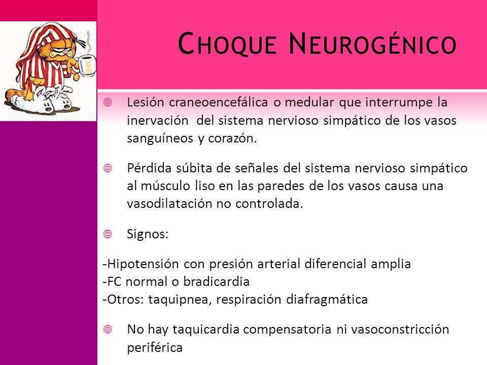 C HOQUE N EUROGÉNICO Lesión craneoencefálica o medular que interrumpe la inervación del sistema nervioso simpático de los vasos sanguíneos y corazón.