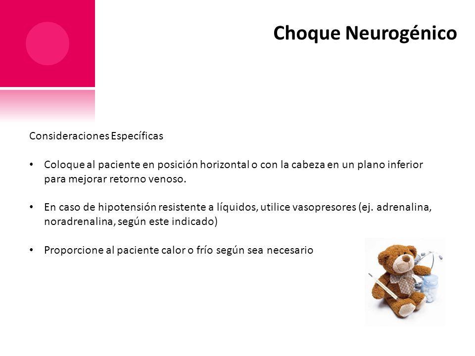 Choque Neurogénico Consideraciones Específicas Coloque al paciente en posición horizontal o con la cabeza en un plano inferior para mejorar retorno ve