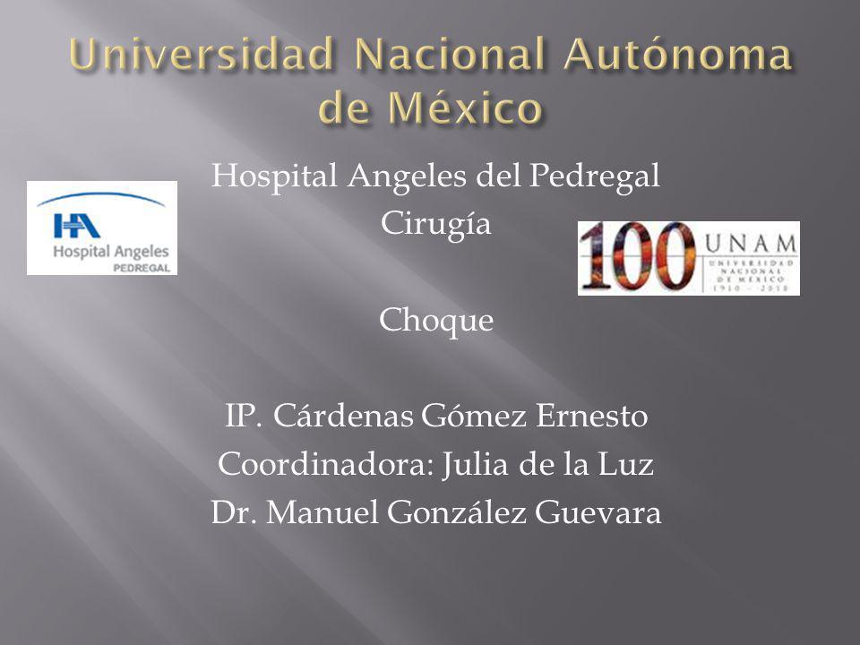Hospital Angeles del Pedregal Cirugía Choque IP. Cárdenas Gómez Ernesto Coordinadora: Julia de la Luz Dr. Manuel González Guevara