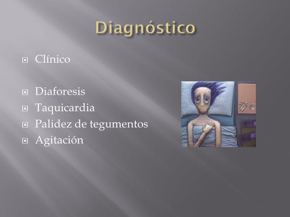 Clínico Diaforesis Taquicardia Palidez de tegumentos Agitación