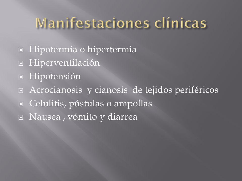 Hipotermia o hipertermia Hiperventilación Hipotensión Acrocianosis y cianosis de tejidos periféricos Celulitis, pústulas o ampollas Nausea, vómito y d