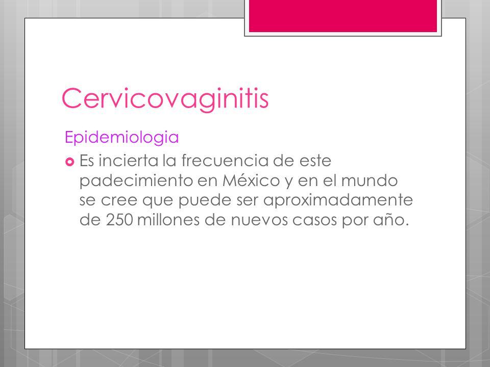 Cervicovaginitis Epidemiologia Es incierta la frecuencia de este padecimiento en México y en el mundo se cree que puede ser aproximadamente de 250 mil