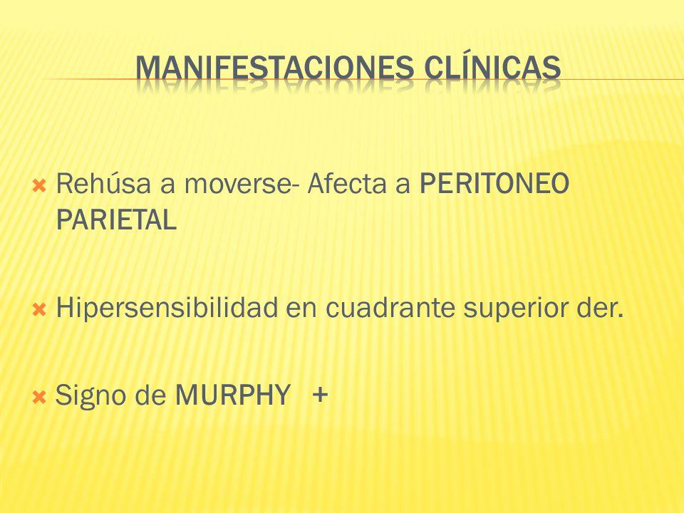 Rehúsa a moverse- Afecta a PERITONEO PARIETAL Hipersensibilidad en cuadrante superior der. Signo de MURPHY +