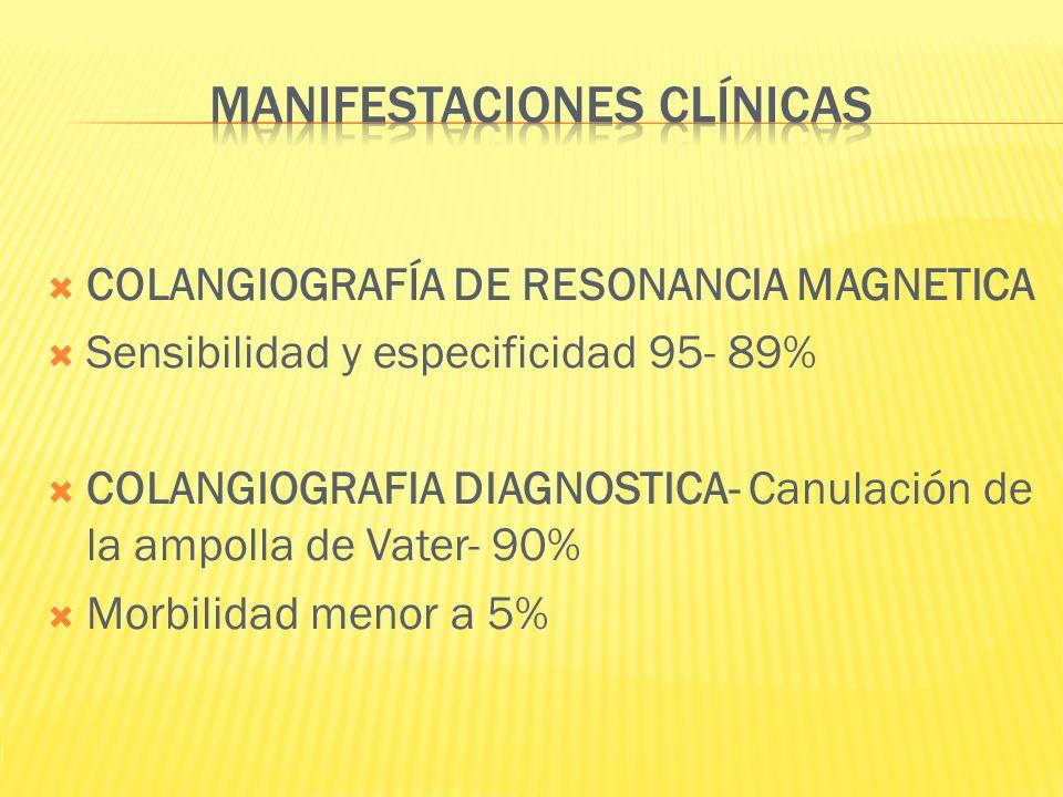 COLANGIOGRAFÍA DE RESONANCIA MAGNETICA Sensibilidad y especificidad 95- 89% COLANGIOGRAFIA DIAGNOSTICA- Canulación de la ampolla de Vater- 90% Morbili