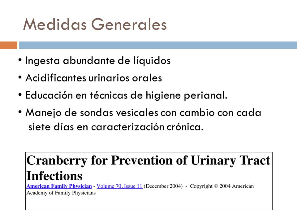Medidas Generales Ingesta abundante de líquidos Acidificantes urinarios orales Educación en técnicas de higiene perianal.