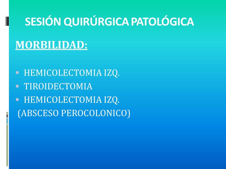 SESIÓN QUIRÚRGICA PATOLÓGICA MORBILIDAD: HEMICOLECTOMIA IZQ.