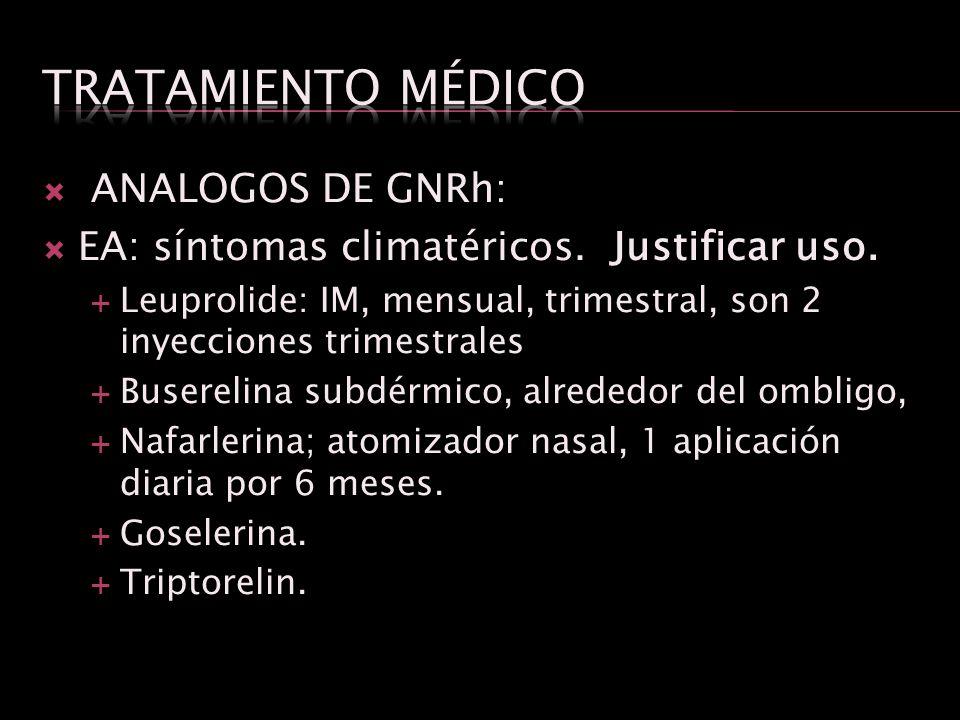 ANALOGOS DE GNRh: EA: síntomas climatéricos. Justificar uso. Leuprolide: IM, mensual, trimestral, son 2 inyecciones trimestrales Buserelina subdérmico